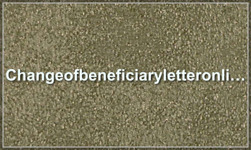 changeofbeneficiaryletteronline.com