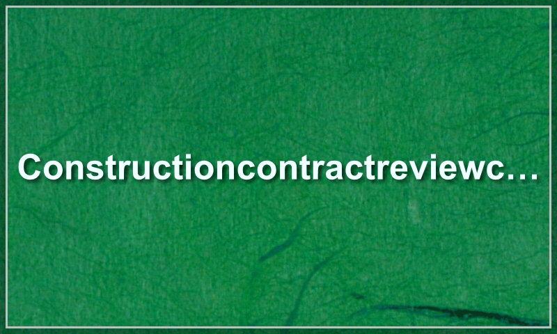 constructioncontractreviewchecklist.com