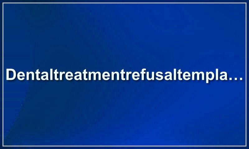 dentaltreatmentrefusaltemplate.com