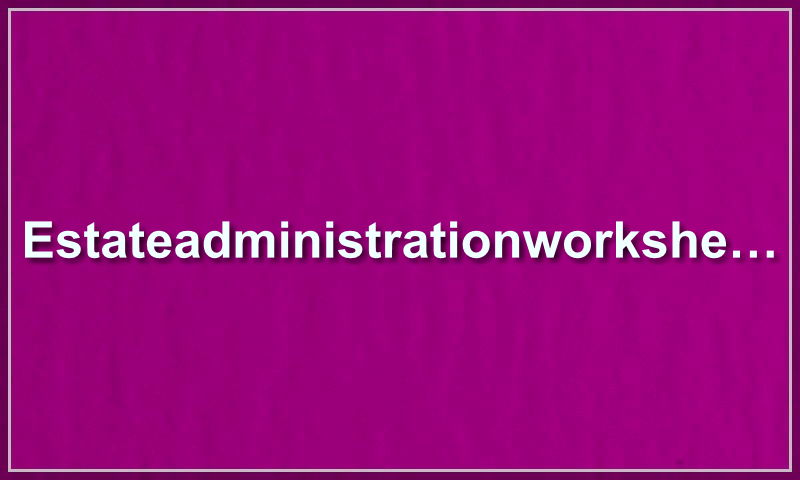 estateadministrationworksheet.com