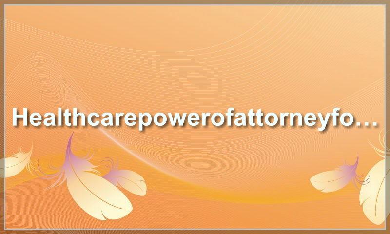 healthcarepowerofattorneyform.com