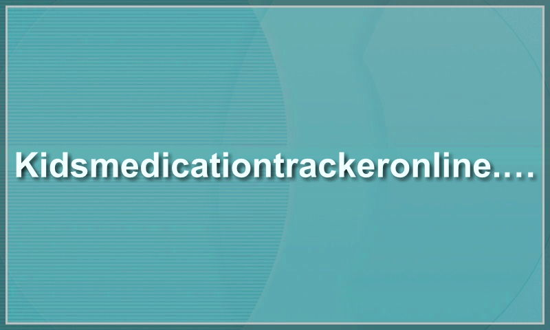 kidsmedicationtrackeronline.com