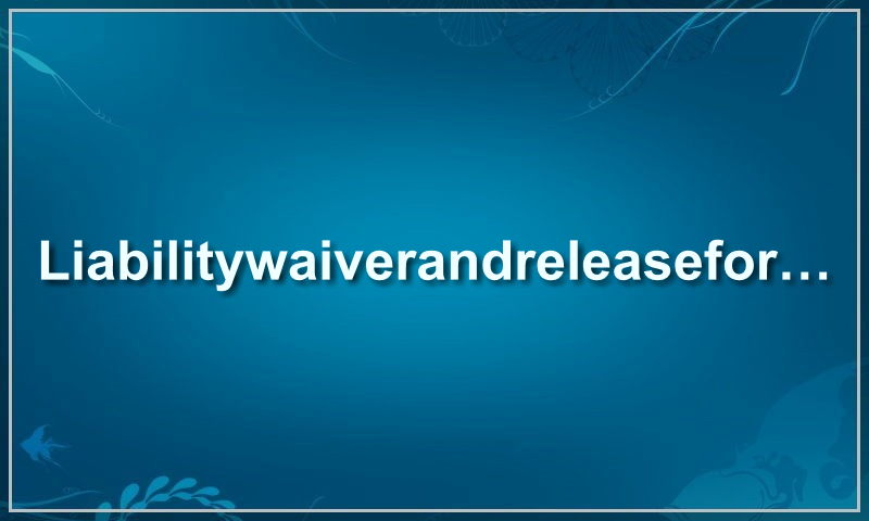 liabilitywaiverandreleaseformweb.com