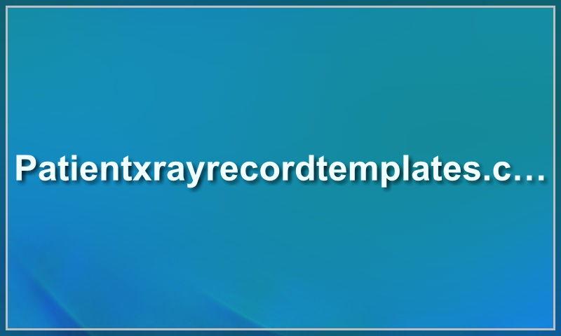 patientxrayrecordtemplates.com.jpg