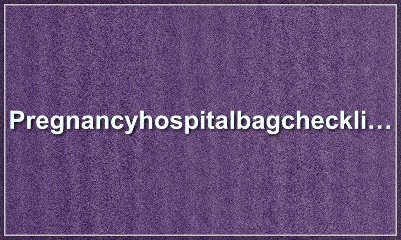pregnancyhospitalbagchecklist.com.jpg