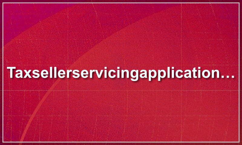 taxsellerservicingapplication.com