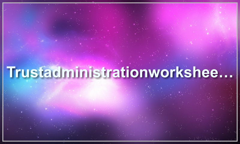 www.trustadministrationworksheet.com